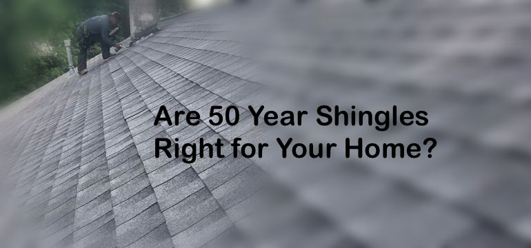 Are 50 Year Shingles Right For Your Home