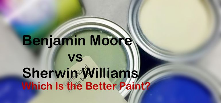 Benjamin Moore vs Sherwin Williams: Which Is the Better Paint?