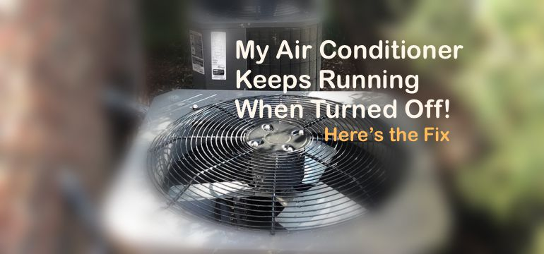 My Air Conditioner Keeps Running When Turned Off! Here's the Fix