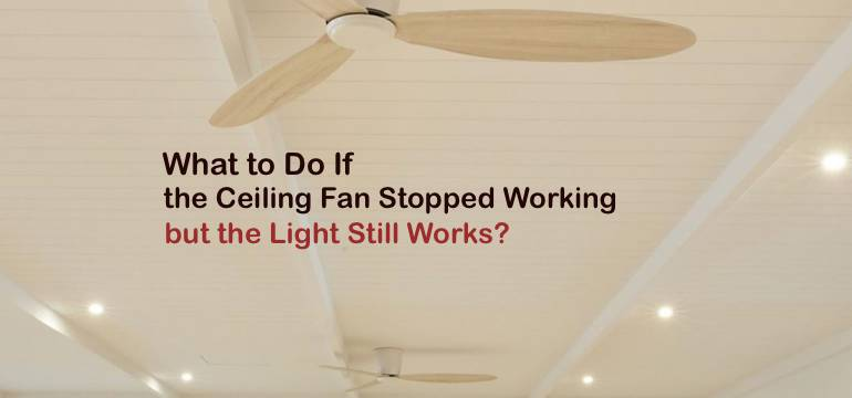 What To Do If The Ceiling Fan Stopped Working But The