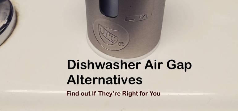 Dishwasher Air Gap Alternatives Find Out If They Re Right For You