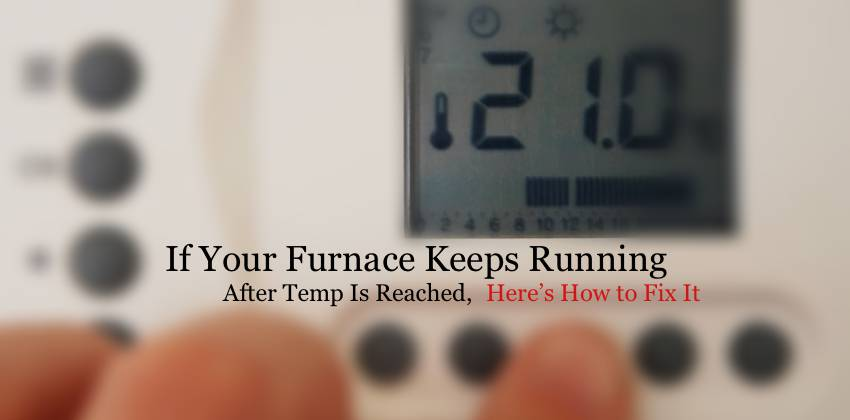 If Your Furnace Keeps Running After Temp Is Reached, Here's