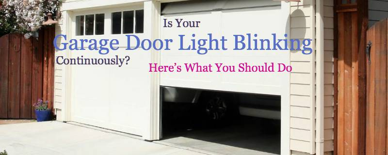 Is Your Garage Door Light Blinking Continuously? Hereu0027s What You Should Do