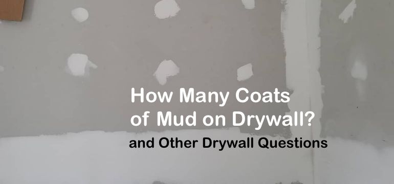 How Many Coats Of Mud On Drywall And Other Drywall Questions