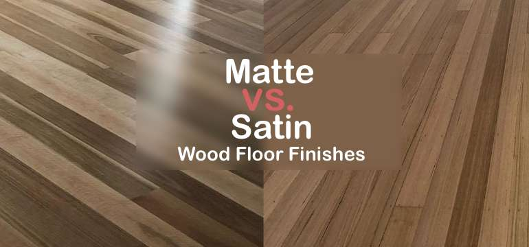 Matte Vs Satin Wood Floor Finishes