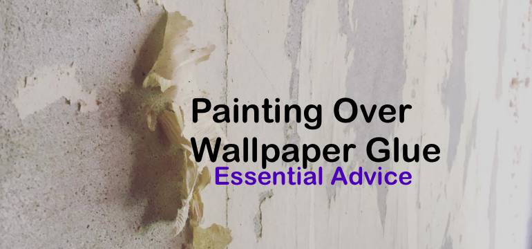 Painting over Wallpaper Glue: Essential Advice