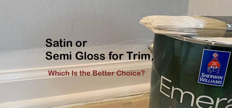 Satin Semi Gloss For Trim Which The Better Choice
