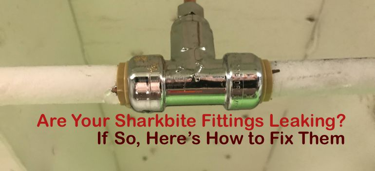 Are Your Sharkbite Fittings Leaking? If So, Here's How to