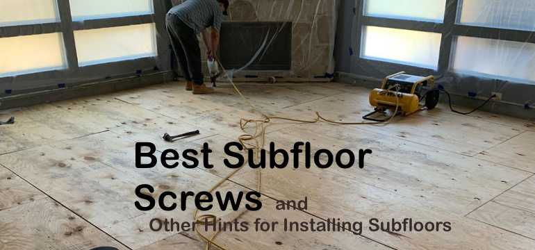 Best Subfloor Screws And Other Hints For Installing Subfloors
